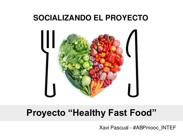 """SOCIALIZANDO EL PROYECTO Xavi Pascual - #ABPmooc_INTEF Proyecto """"Healthy Fast Food"""""""