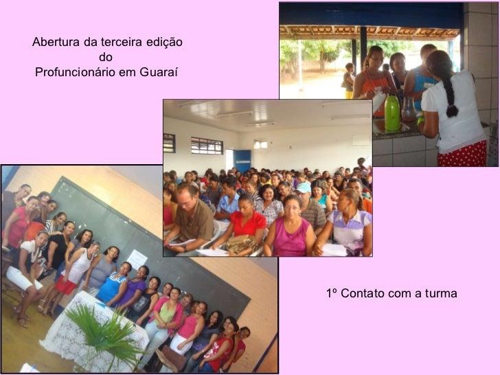 1º Contato com a turma Abertura da terceira edição do  Profuncionário em Guaraí