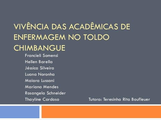 VIVÊNCIA DAS ACADÊMICAS DE ENFERMAGEM NO TOLDO CHIMBANGUE Francieli Somensi Hellen Barella Jéssica Silveira Luana Noronha ...
