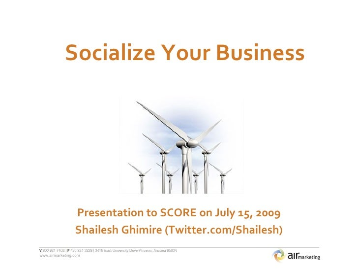 Socialize Your Business                      Presentation to SCORE on July 15, 2009                  Shailesh Ghimire (Twi...