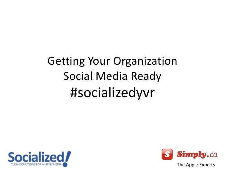 Getting Your Organization Social Media Ready#socializedyvr<br />