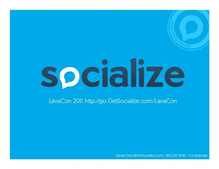 LavaCon 201 http://go.GetSocialize.com/LavaCon          1                       Daniel.Odio@GetSocialize.com / 202.250.384...