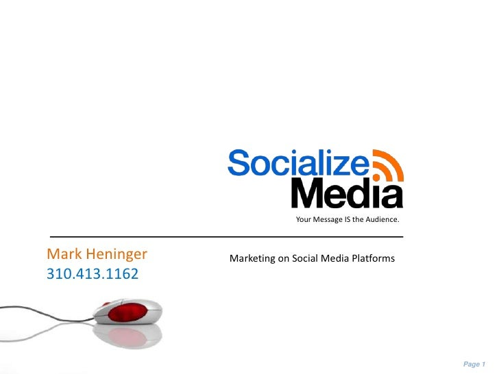 Your Message IS the Audience. <br />Mark Heninger<br />310.413.1162<br />Marketing on Social Media Platforms<br />Page 1<b...