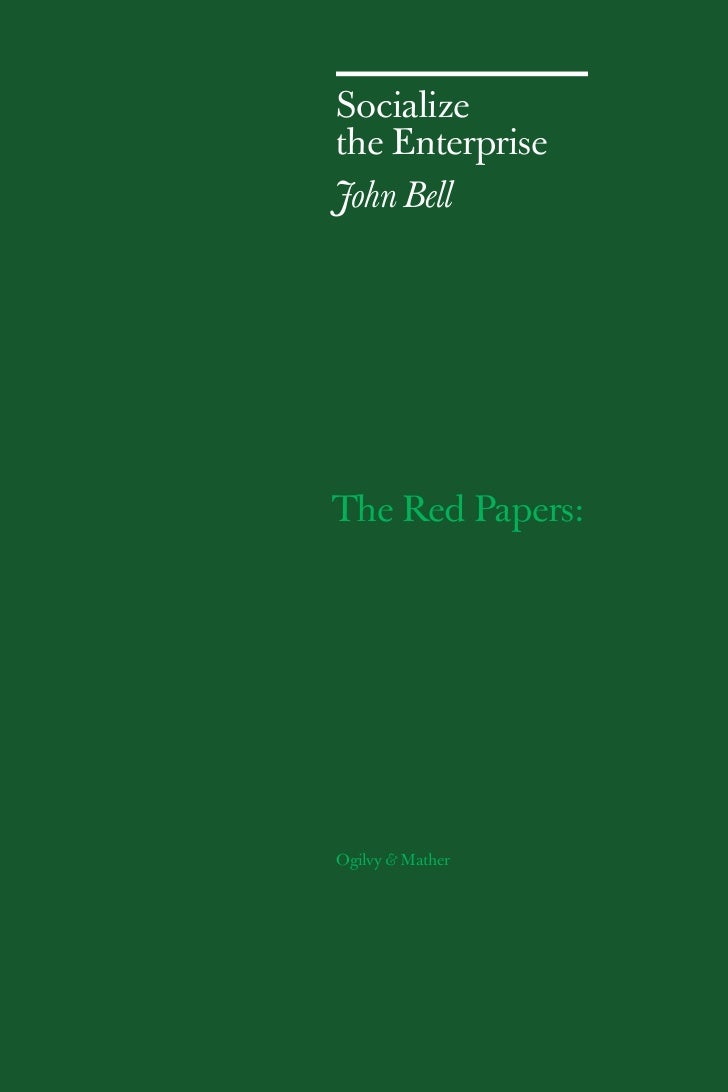 Socialize the Enterprise John Bell     The Red Papers:     Ogilvy & Mather