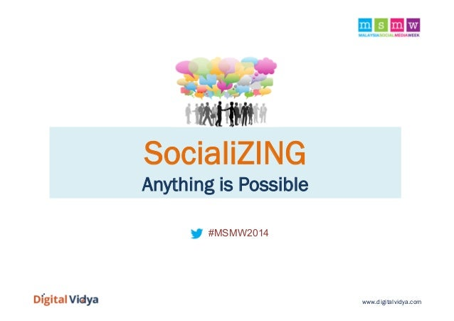 SocialiZING Anything is Possible #MSMW2014  www.digitalvidya.com