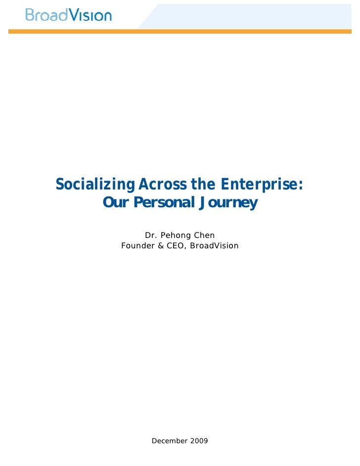 Socializing Across the Enterprise:        Our Personal Journey               Dr. Pehong Chen         Founder & CEO, BroadV...