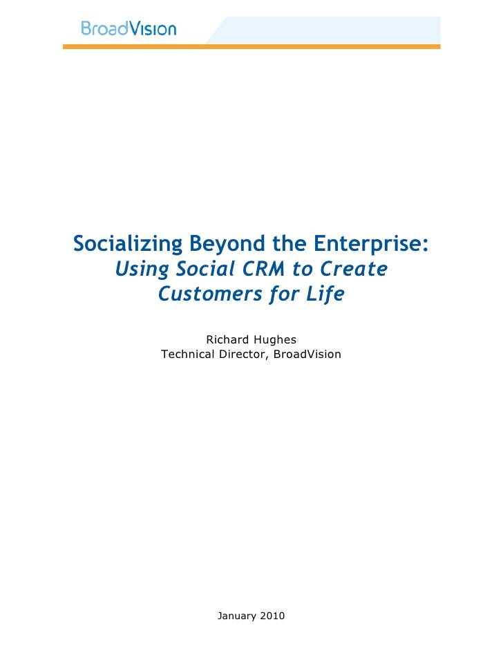 Socializing Beyond the Enterprise:     Using Social CRM to Create          Customers for Life                 Richard Hugh...