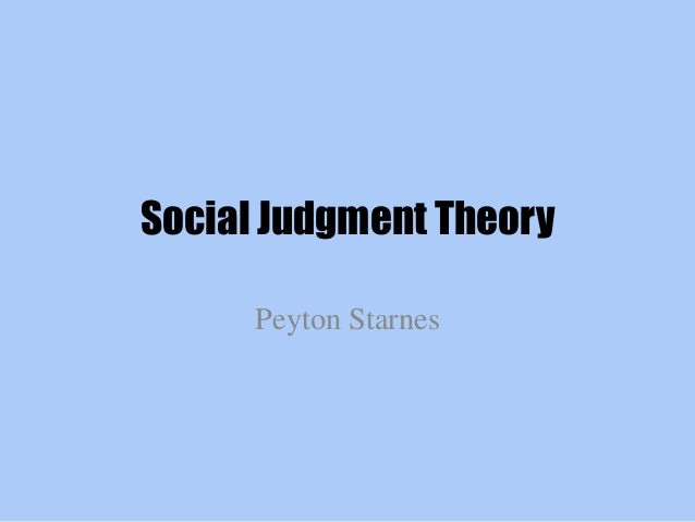 social judgement theory This paper first explores a number of themes in the psychological system developed by the austrian-american psychologist, egon brunswik, focusing on those that had a formative influence on.
