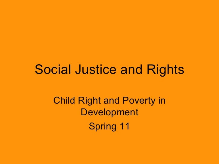 Social Justice and Rights Child Right and Poverty in Development Spring 11