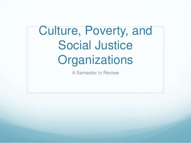 Culture, Poverty, and Social Justice Organizations A Semester in Review