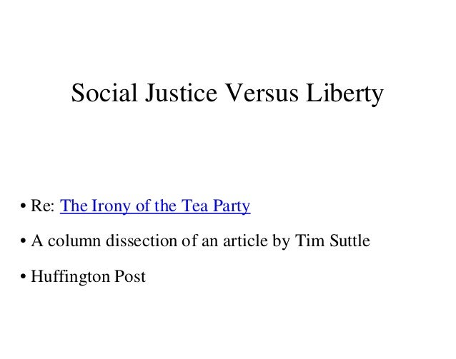Social Justice Versus Liberty• Re: The Irony of the Tea Party• A column dissection of an article by Tim Suttle• Huffington...