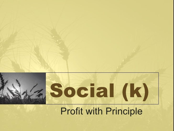 Social (k) Profit with Principle