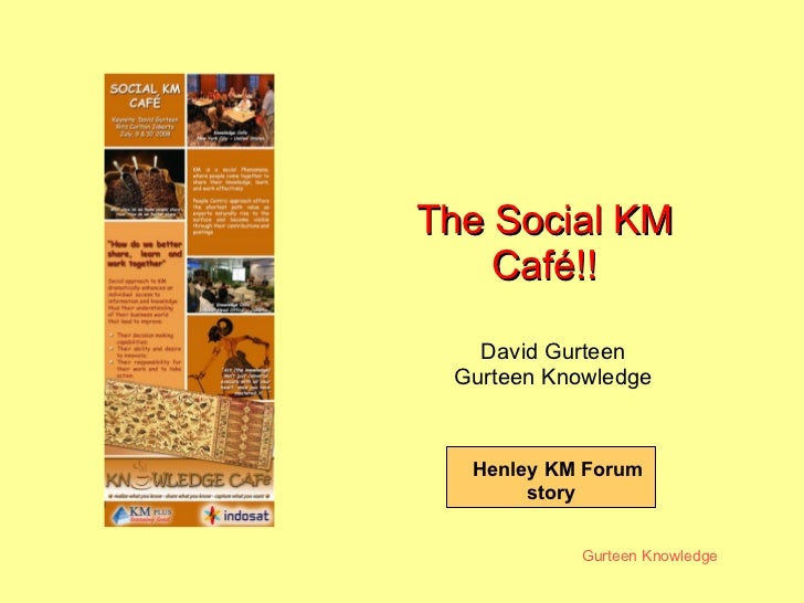 The Social KM Café!! David Gurteen Gurteen Knowledge Henley KM Forum story
