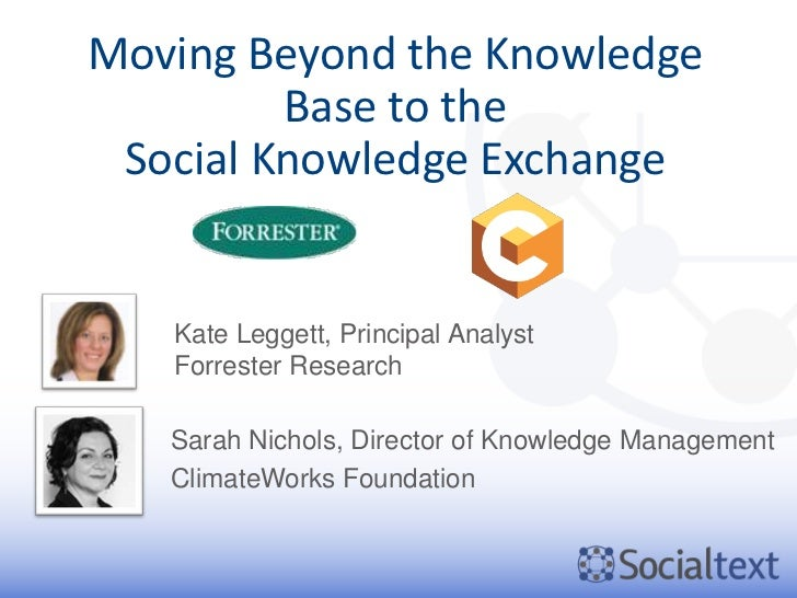 Moving Beyond the Knowledge         Base to the Social Knowledge Exchange   Kate Leggett, Principal Analyst   Forrester Re...