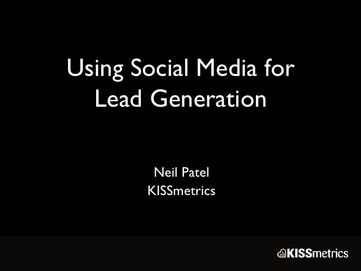 Using Social Media for Lead Generation Neil Patel KISSmetrics