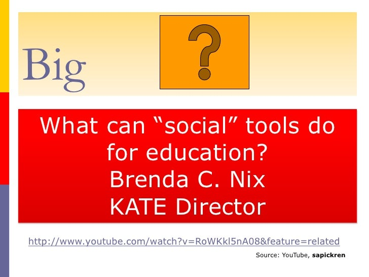 "Big<br />What can ""social"" tools do for education?<br />Brenda C. Nix<br />KATE Director<br />http://www.youtube.com/watch..."