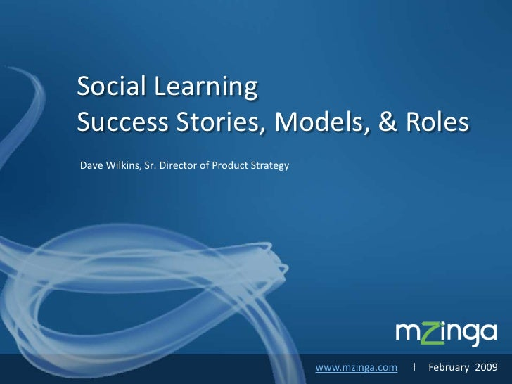 Social Learning Success Stories, Models, & Roles Dave Wilkins, Sr. Director of Product Strategy                           ...