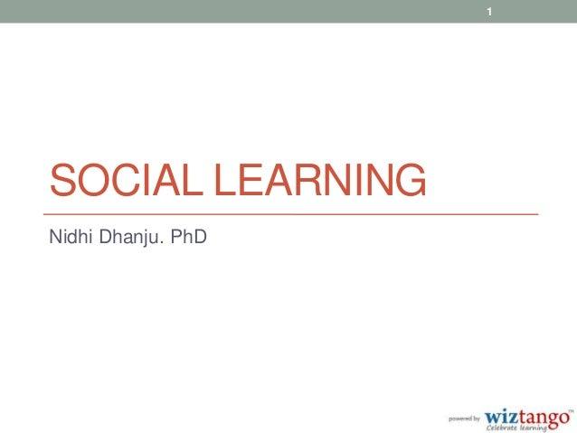 1SOCIAL LEARNINGNidhi Dhanju. PhD