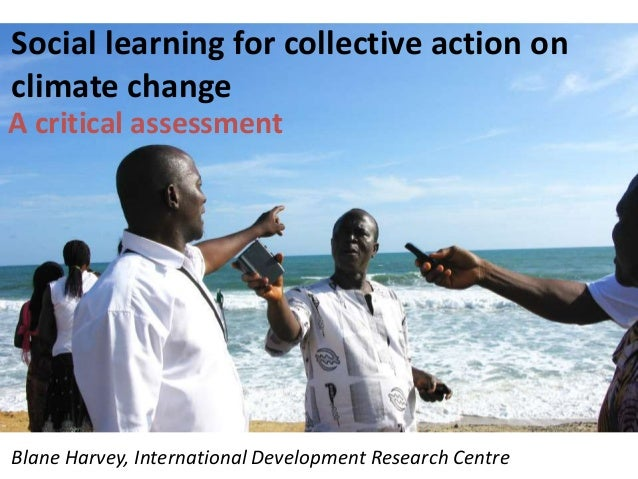 Social learning for collective action on climate change A critical assessment Blane Harvey, International Development Rese...