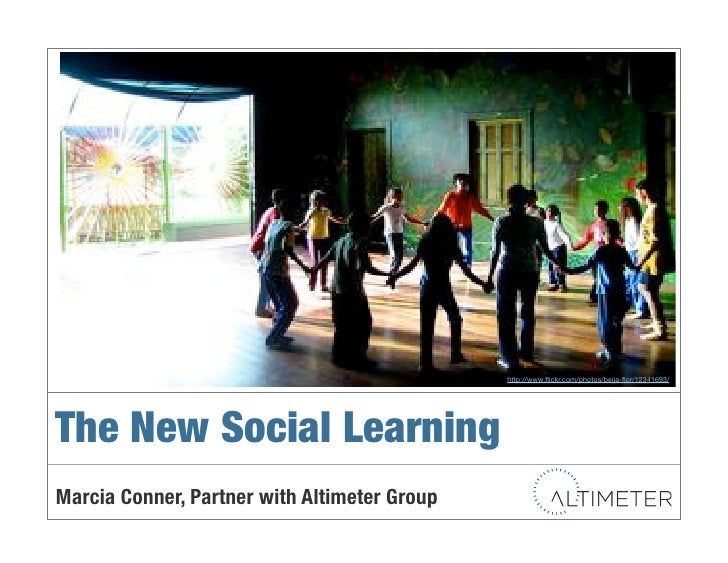 http://www.flickr.com/photos/beija-flor/12341693/!     The New Social Learning! Marcia Conner, Partner with Altimeter Group!