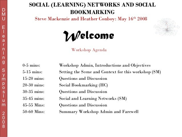D M U E l e a r n I n g S y m p o s I u m 2 0 0 8  SOCIAL (LEARNING) NETWORKS AND SOCIAL BOOKMARKING Steve Mackenzie and H...