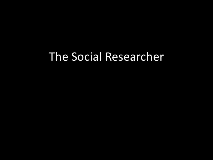 The Social Researcher<br />
