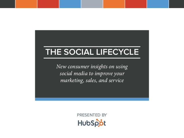 THE SOCIAL LIFECYCLE  New consumer insights on using  social media to improve your  marketing, sales, and service  PRESENT...