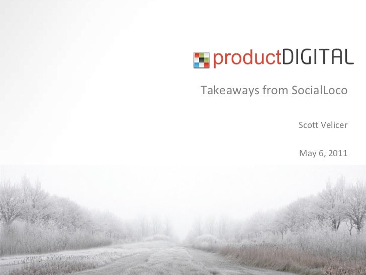 Takeaways from SocialLoco Scott Velicer May 6, 2011