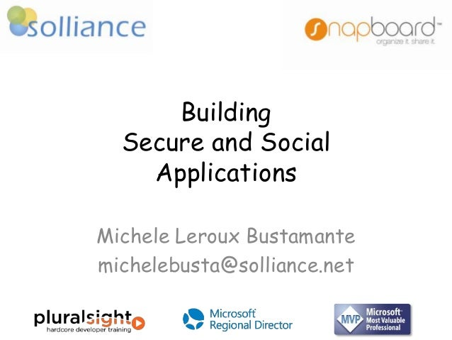 Building Secure and Social Applications Michele Leroux Bustamante michelebusta@solliance.net