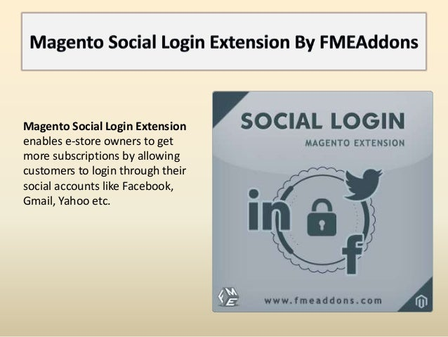 Magento Social Login Extension enables e-store owners to get more subscriptions by allowing customers to login through the...