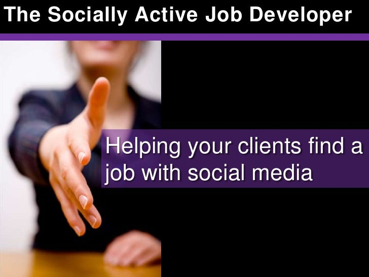 The Socially Active Job Developer         Helping your clients find a         job with social media
