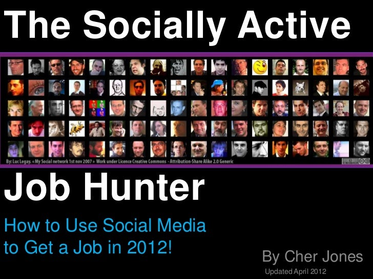 The Socially ActiveJob HunterHow to Use Social Mediato Get a Job in 2012!     By Cher Jones                          Updat...