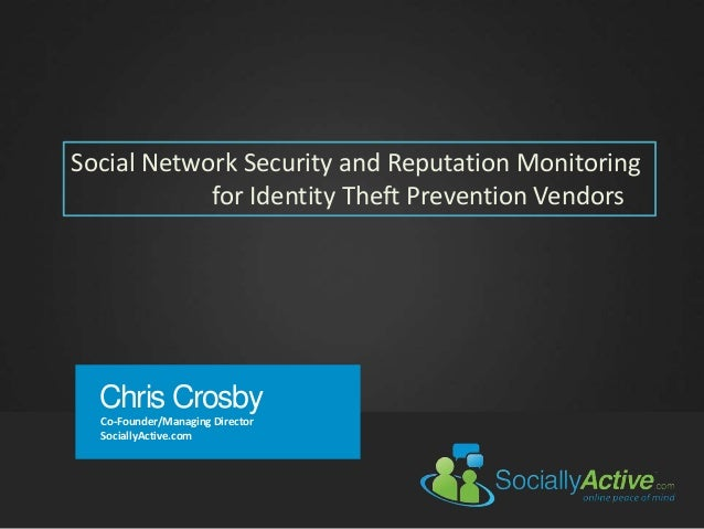 Chris Crosby Co-Founder/Managing Director SociallyActive.com Social Network Security and Reputation Monitoring for Identit...