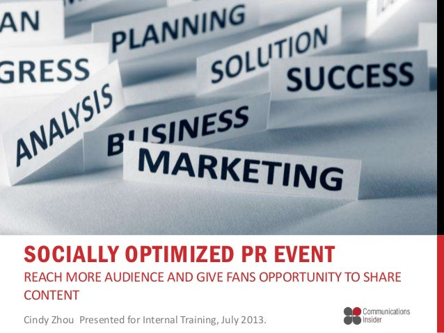 Cindy Zhou Presented for Internal Training, July 2013. SOCIALLY OPTIMIZED PR EVENT REACH MORE AUDIENCE AND GIVE FANS OPPOR...