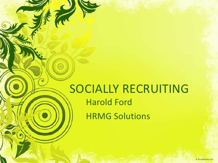 SOCIALLY RECRUITING<br />Harold Ford<br />HRMG Solutions<br />