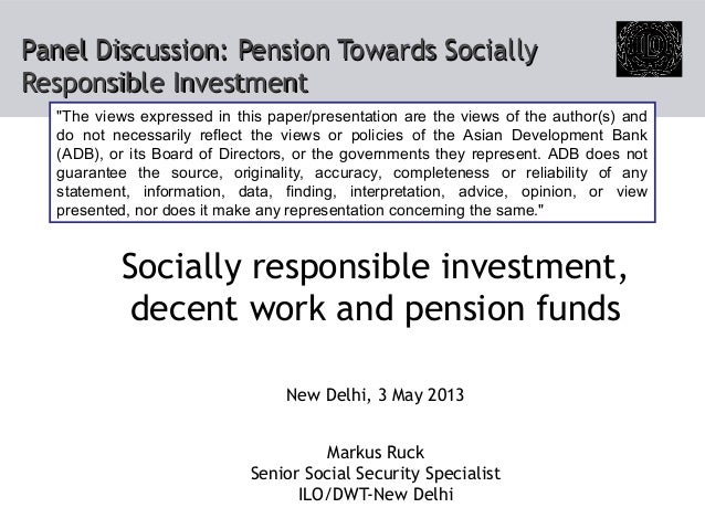 Panel Discussion: Pension Towards SociallyPanel Discussion: Pension Towards SociallyResponsible InvestmentResponsible Inve...