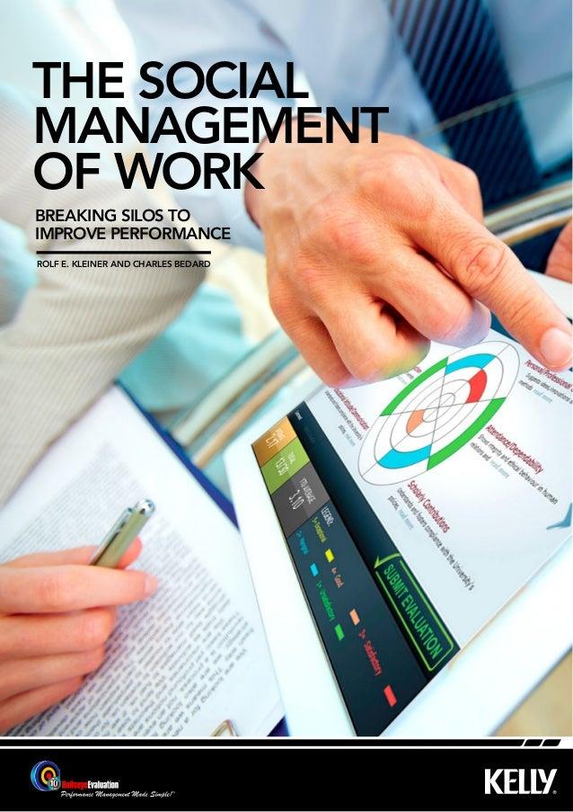breaking silos toimprove performancethe socialmanagementof workRolf E. Kleiner and charles Bedard