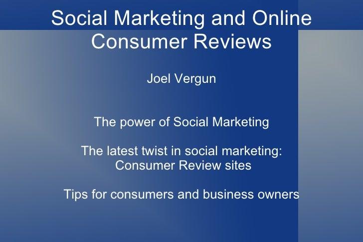 Social Marketing and Online Consumer Reviews Joel Vergun The power of Social Marketing The latest twist in social marketin...