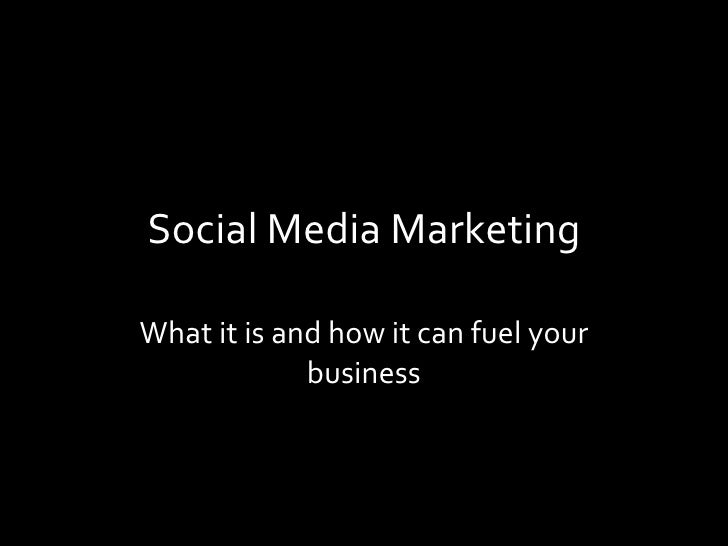 Social Media Marketing What it is and how it can fuel your business