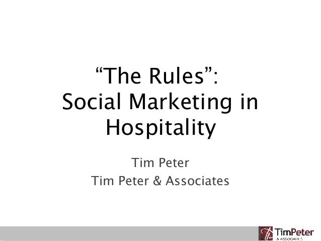 """""""The Rules"""": Social Marketing in Hospitality Tim Peter Tim Peter & Associates"""