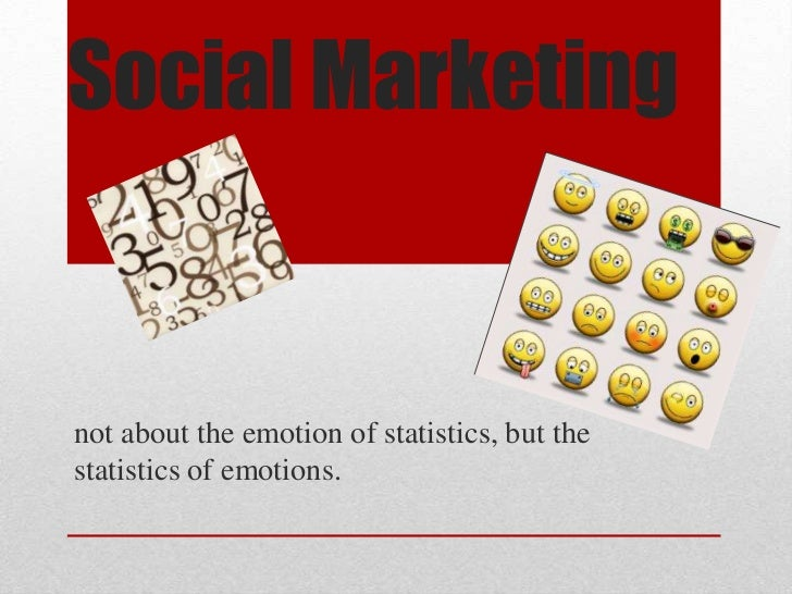 Social Marketingnot about the emotion of statistics, but thestatistics of emotions.
