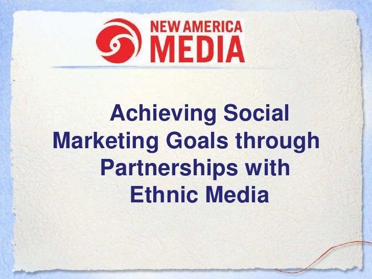 Achieving SocialMarketing Goals through    Partnerships with       Ethnic Media
