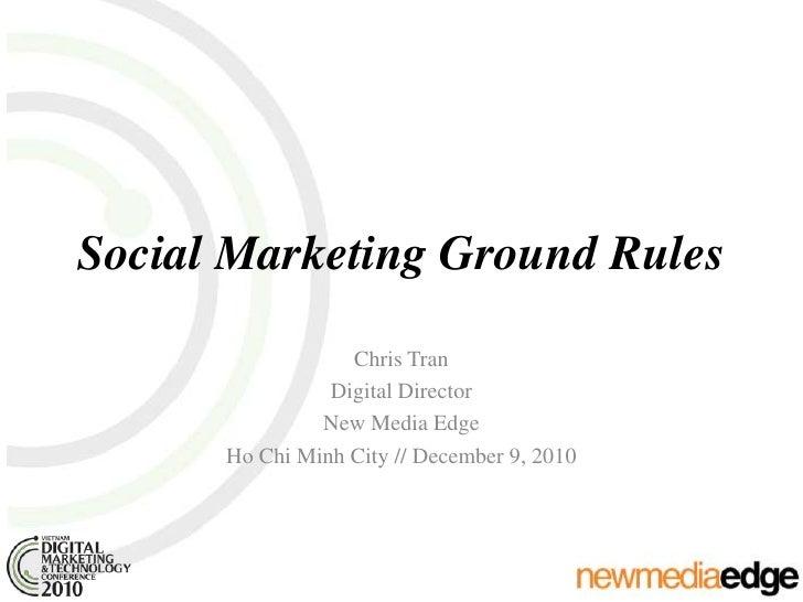 Social Marketing Ground Rules<br />Chris Tran<br />Digital Director<br />New Media Edge<br />Ho Chi Minh City // December ...