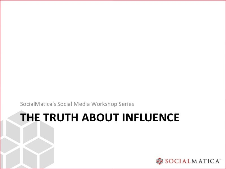 SocialMatica's Social Media Workshop SeriesTHE TRUTH ABOUT INFLUENCE
