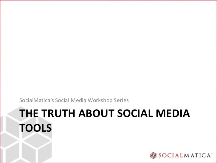 SocialMatica's Social Media Workshop SeriesTHE TRUTH ABOUT SOCIAL MEDIATOOLS