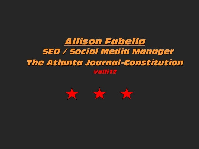 Allison Fabella  SEO / Social Media Manager The Atlanta Journal-Constitution @alli12