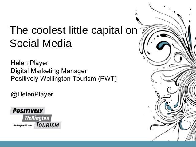 The coolest little capital onSocial MediaHelen PlayerDigital Marketing ManagerPositively Wellington Tourism (PWT)@HelenPla...