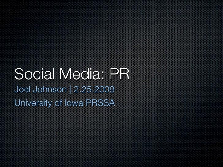Social Media: PR Joel Johnson | 2.25.2009 University of Iowa PRSSA