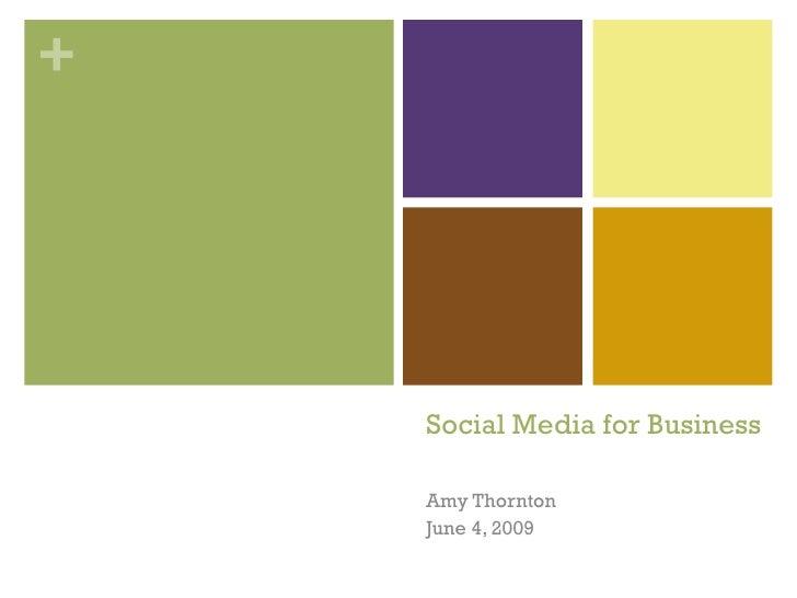 Social Media for Business Amy Thornton June 4, 2009