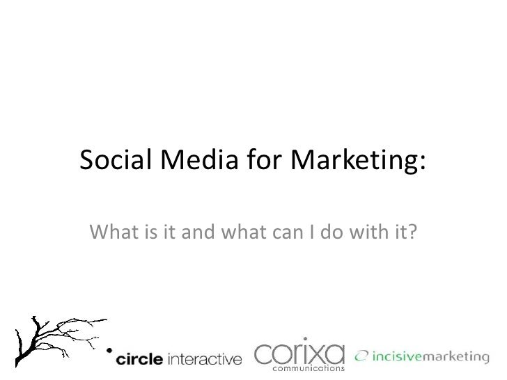 Social Media for Marketing:<br />What is it and what can I do with it?<br />
